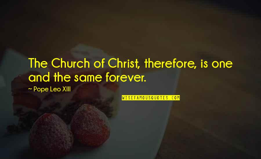 Church Of Christ Quotes By Pope Leo XIII: The Church of Christ, therefore, is one and