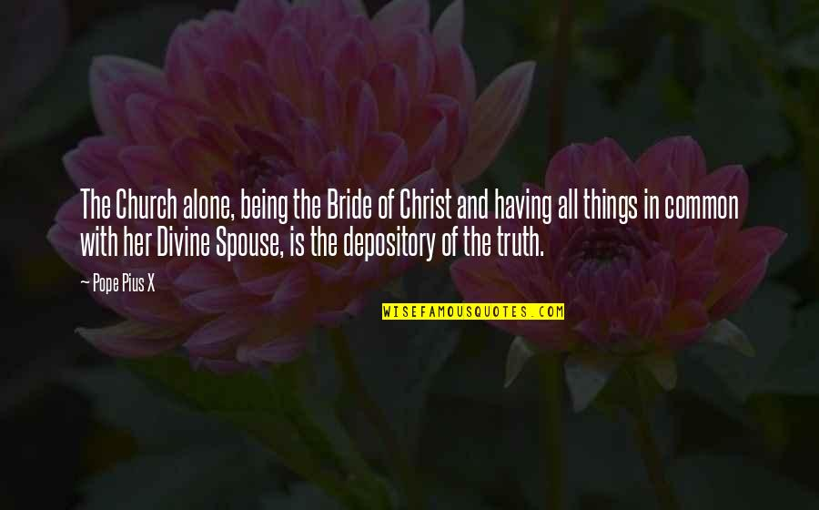 Church Of Christ Quotes By Pope Pius X: The Church alone, being the Bride of Christ