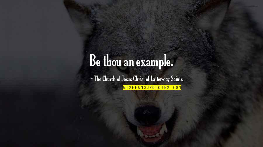 Church Of Christ Quotes By The Church Of Jesus Christ Of Latter-day Saints: Be thou an example.