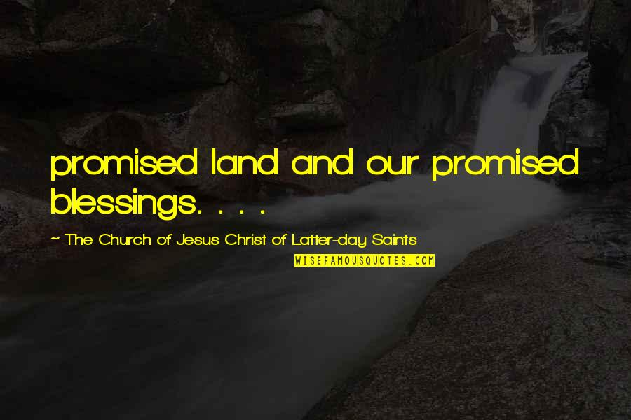 Church Of Christ Quotes By The Church Of Jesus Christ Of Latter-day Saints: promised land and our promised blessings. . .