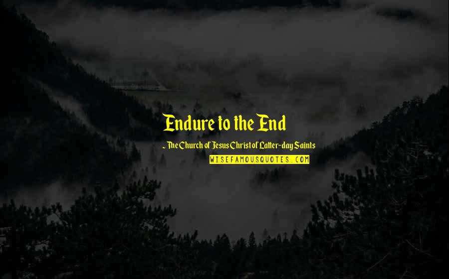 Church Of Christ Quotes By The Church Of Jesus Christ Of Latter-day Saints: Endure to the End