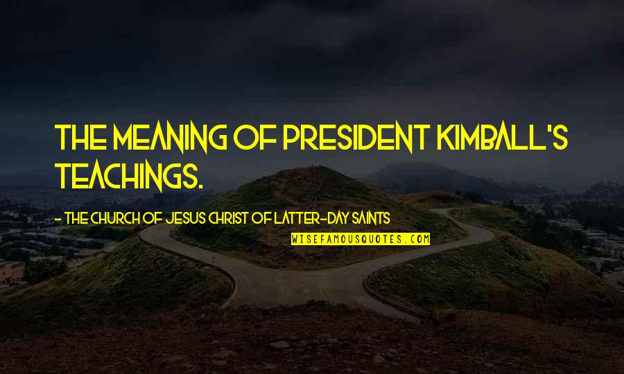 Church Of Christ Quotes By The Church Of Jesus Christ Of Latter-day Saints: the meaning of President Kimball's teachings.