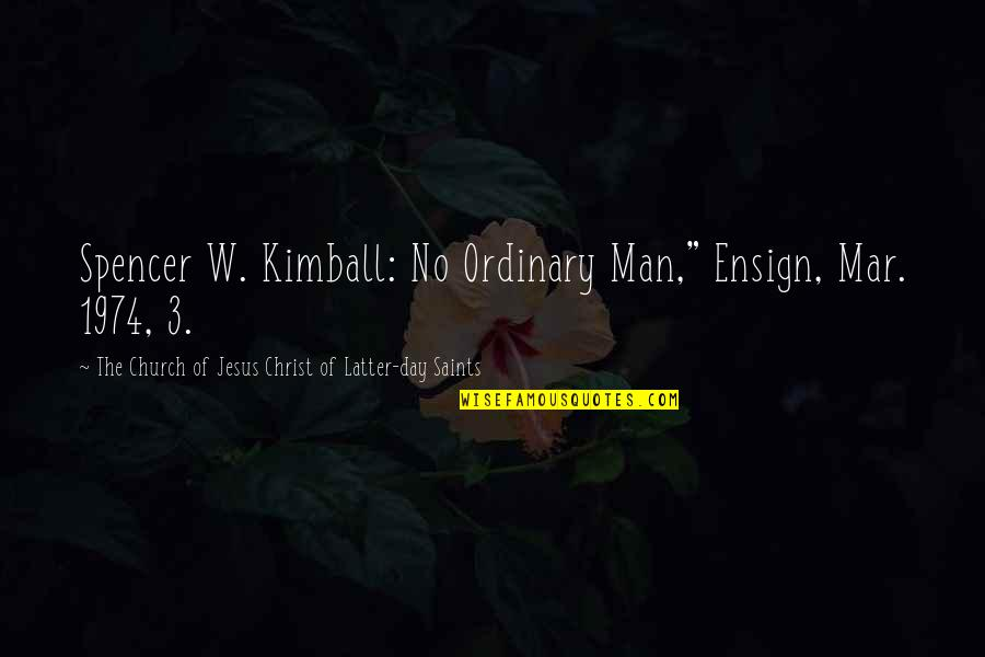 "Church Of Christ Quotes By The Church Of Jesus Christ Of Latter-day Saints: Spencer W. Kimball: No Ordinary Man,"" Ensign, Mar."