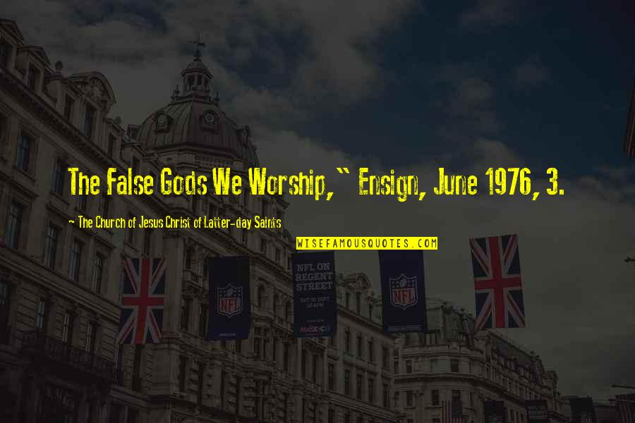 "Church Of Christ Quotes By The Church Of Jesus Christ Of Latter-day Saints: The False Gods We Worship,"" Ensign, June 1976,"