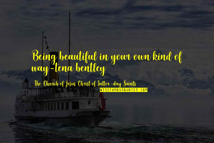 Church Of Christ Quotes By The Church Of Jesus Christ Of Latter-day Saints: Being beautiful in your own kind of way-tena