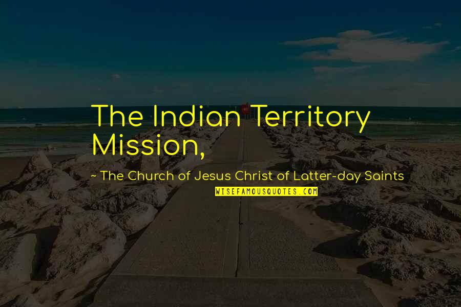 Church Of Christ Quotes By The Church Of Jesus Christ Of Latter-day Saints: The Indian Territory Mission,