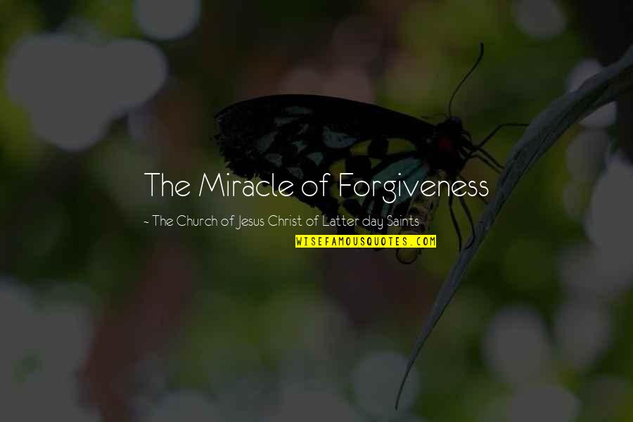 Church Of Christ Quotes By The Church Of Jesus Christ Of Latter-day Saints: The Miracle of Forgiveness