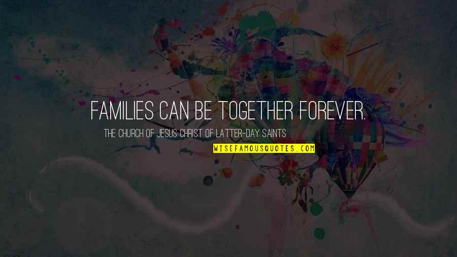 Church Of Christ Quotes By The Church Of Jesus Christ Of Latter-day Saints: Families can be together forever.