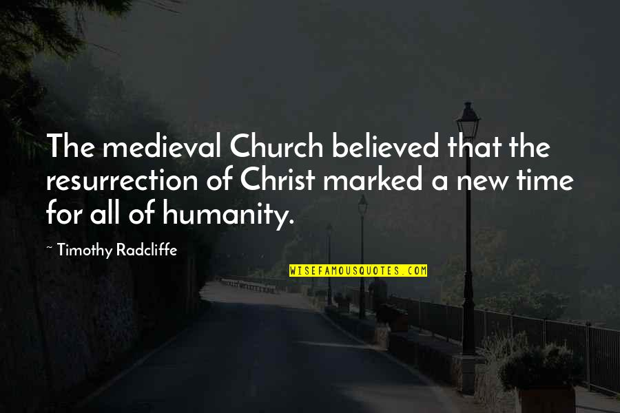 Church Of Christ Quotes By Timothy Radcliffe: The medieval Church believed that the resurrection of