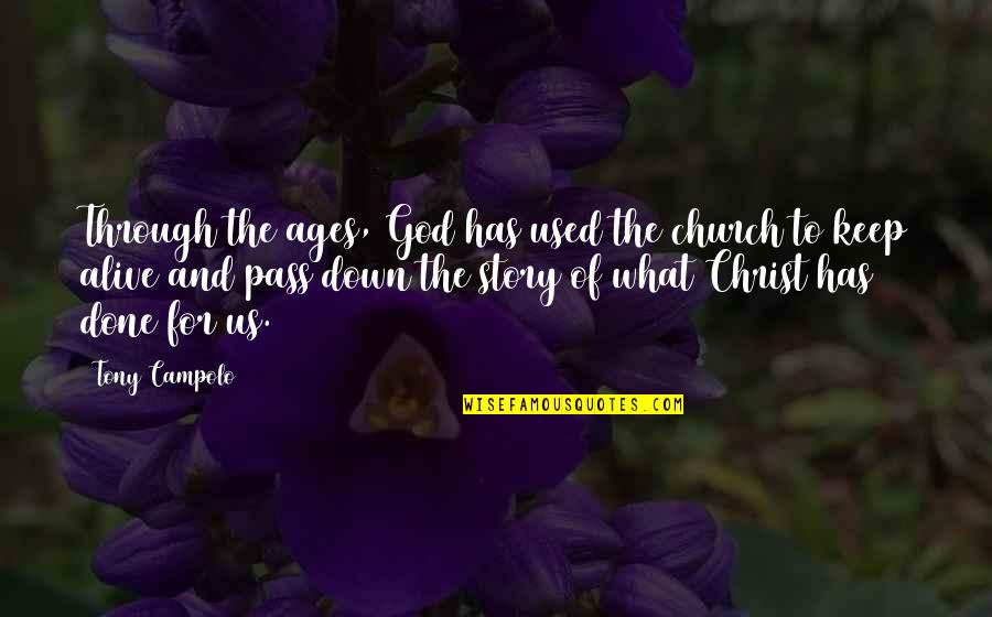Church Of Christ Quotes By Tony Campolo: Through the ages, God has used the church