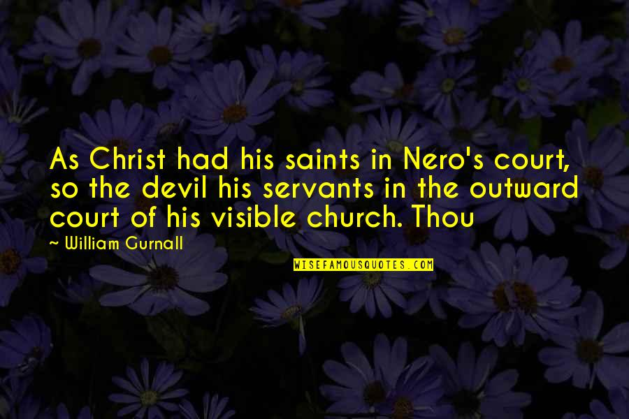 Church Of Christ Quotes By William Gurnall: As Christ had his saints in Nero's court,