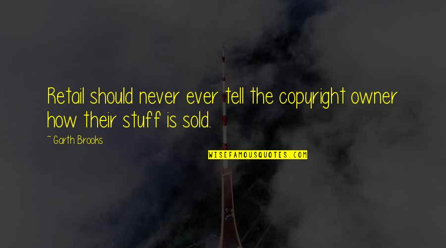 Churchbitch Quotes By Garth Brooks: Retail should never ever tell the copyright owner