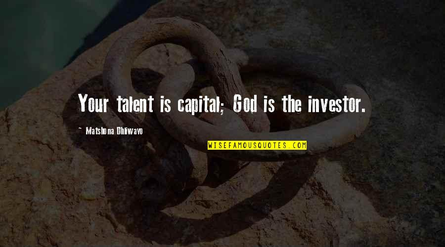 Churchbitch Quotes By Matshona Dhliwayo: Your talent is capital; God is the investor.