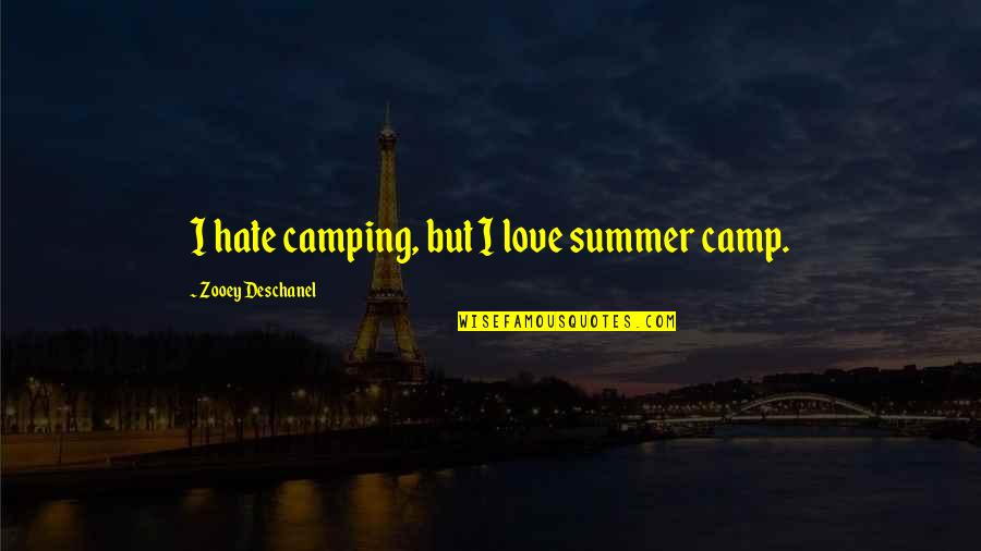 Churchbitch Quotes By Zooey Deschanel: I hate camping, but I love summer camp.