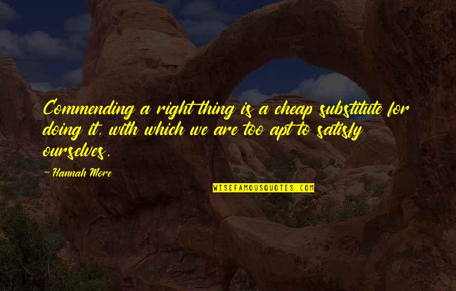 Churchill Montgomery Quotes By Hannah More: Commending a right thing is a cheap substitute