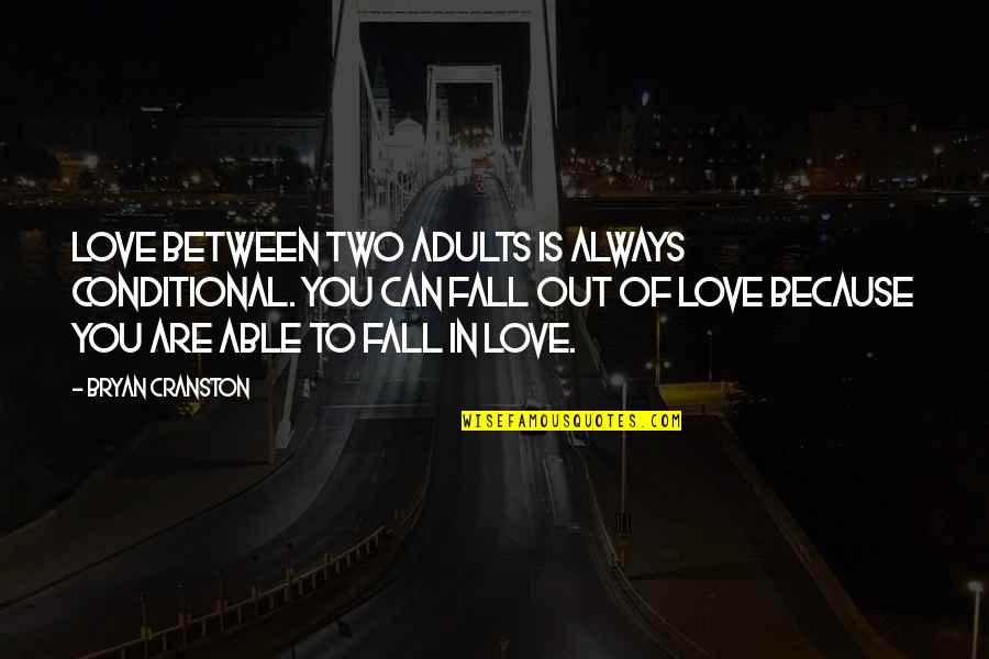 Churl Quotes By Bryan Cranston: Love between two adults is always conditional. You