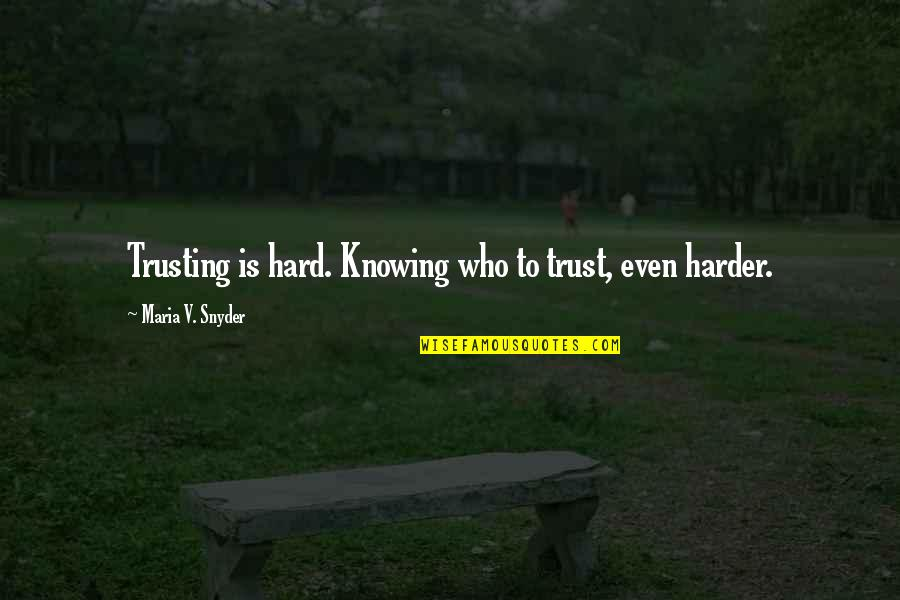 Churl Quotes By Maria V. Snyder: Trusting is hard. Knowing who to trust, even