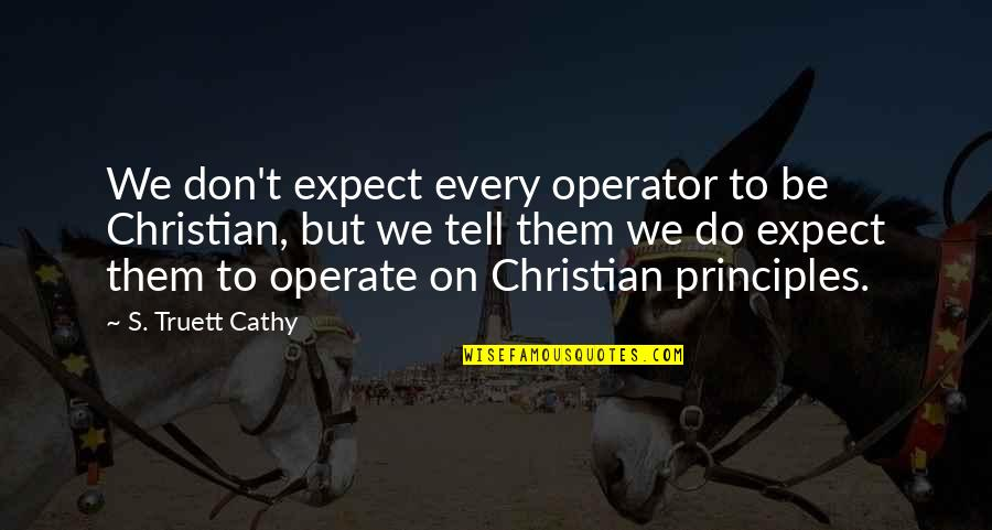 Churl Quotes By S. Truett Cathy: We don't expect every operator to be Christian,