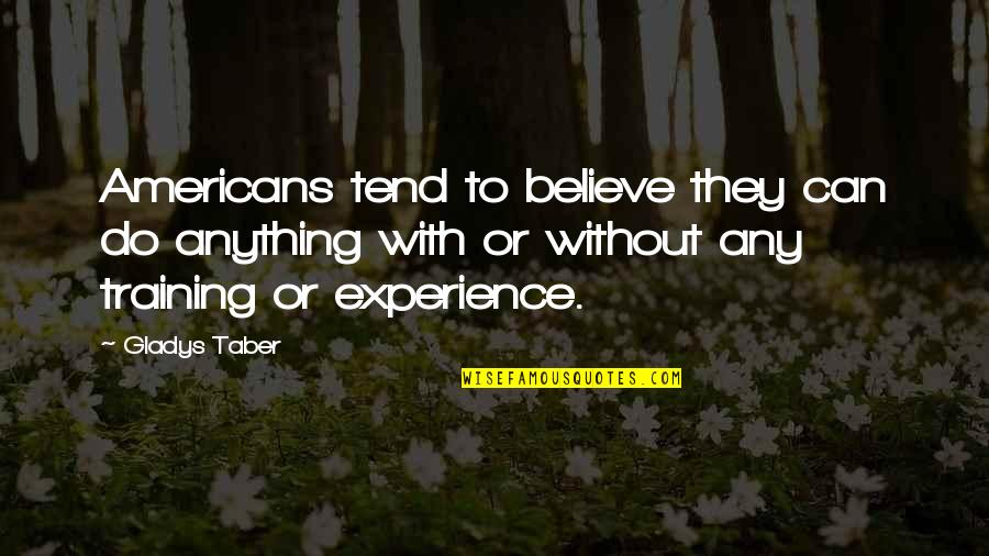 Churlishness Quotes By Gladys Taber: Americans tend to believe they can do anything