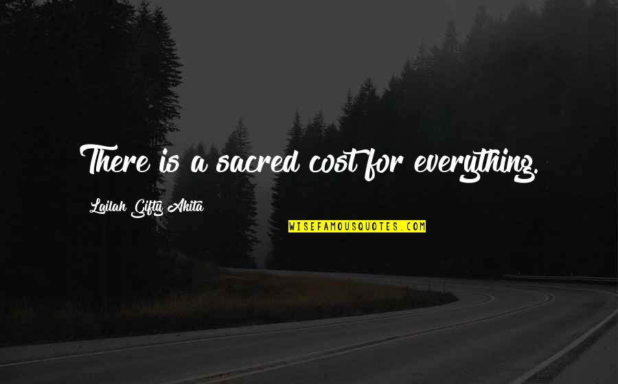 Churlishness Quotes By Lailah Gifty Akita: There is a sacred cost for everything.