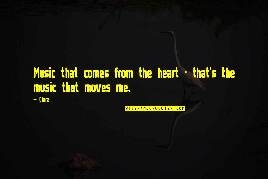 Ciara Music Quotes By Ciara: Music that comes from the heart - that's