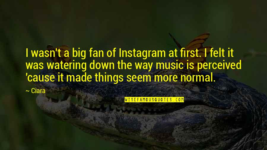 Ciara Music Quotes By Ciara: I wasn't a big fan of Instagram at
