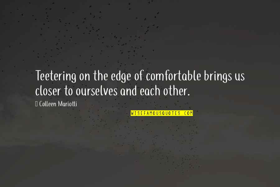 Ciara Music Quotes By Colleen Mariotti: Teetering on the edge of comfortable brings us