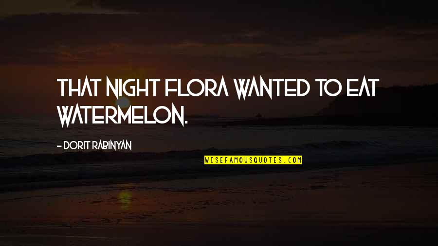 Ciclo Da Vida Quotes By Dorit Rabinyan: That night Flora wanted to eat watermelon.