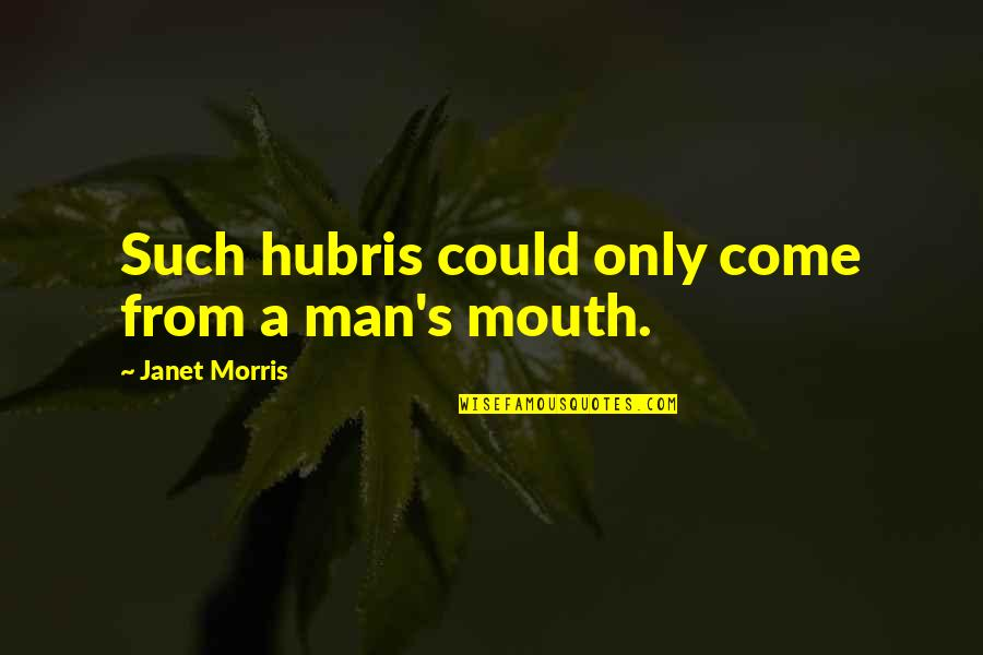 Ciclo Da Vida Quotes By Janet Morris: Such hubris could only come from a man's