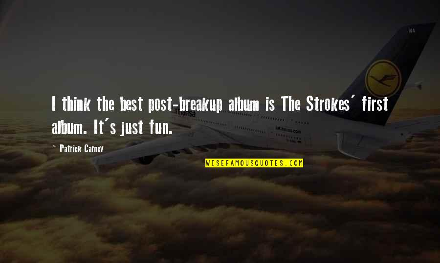 Ciclo Da Vida Quotes By Patrick Carney: I think the best post-breakup album is The