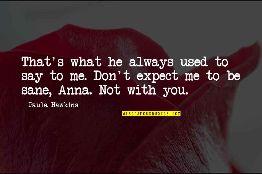 Ciclo Da Vida Quotes By Paula Hawkins: That's what he always used to say to