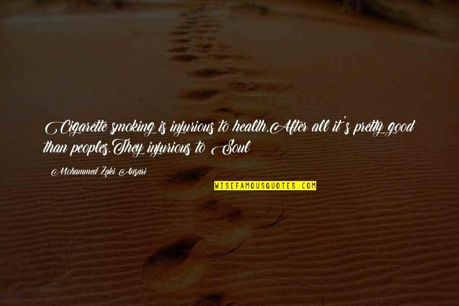Cigarette Smoking And Love Quotes By Mohammed Zaki Ansari: Cigarette smoking is injurious to health,After all it's