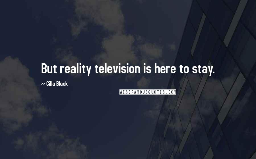 Cilla Black quotes: But reality television is here to stay.