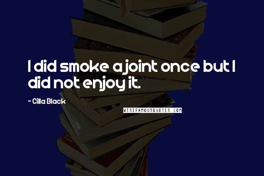 Cilla Black quotes: I did smoke a joint once but I did not enjoy it.