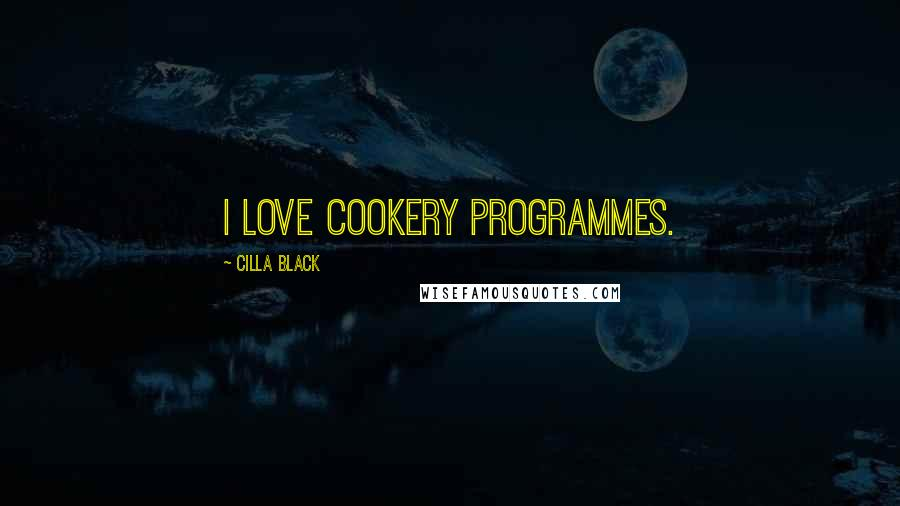 Cilla Black quotes: I love cookery programmes.
