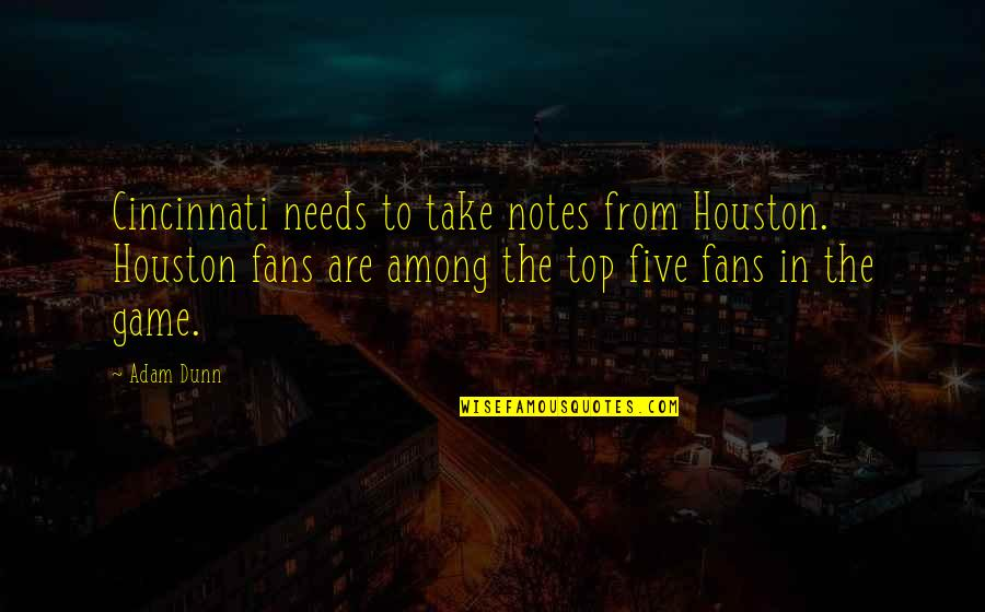 Cincinnati's Quotes By Adam Dunn: Cincinnati needs to take notes from Houston. Houston