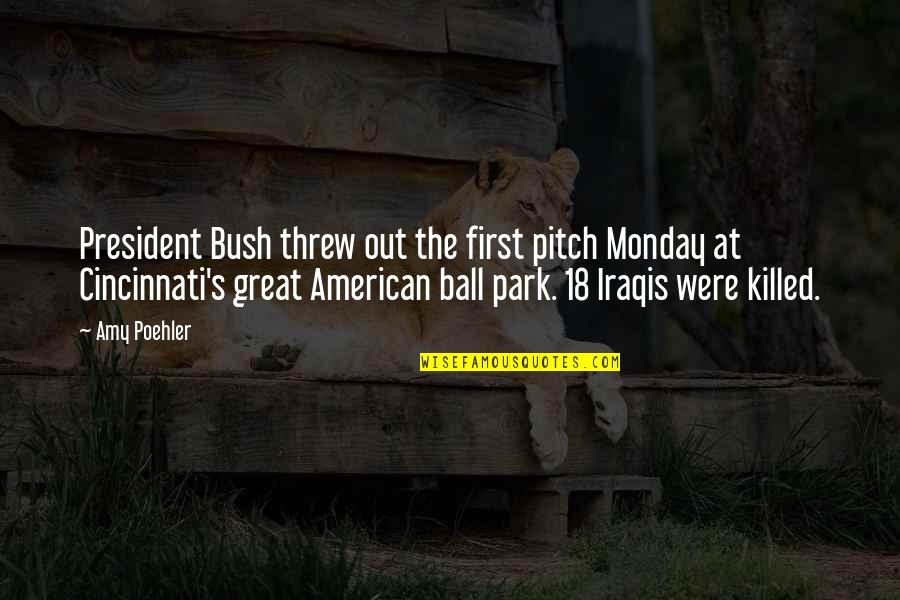 Cincinnati's Quotes By Amy Poehler: President Bush threw out the first pitch Monday