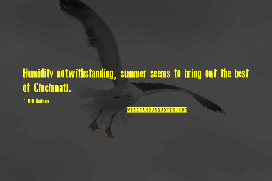 Cincinnati's Quotes By Bill Dedman: Humidity notwithstanding, summer seems to bring out the