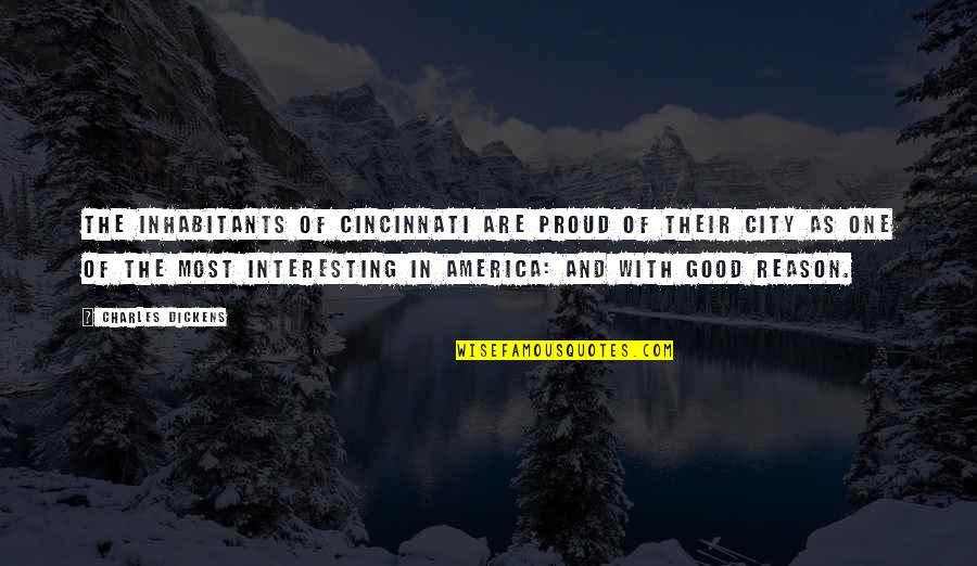 Cincinnati's Quotes By Charles Dickens: The inhabitants of Cincinnati are proud of their