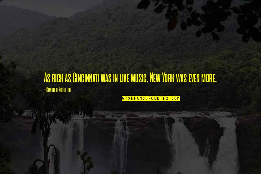 Cincinnati's Quotes By Gunther Schuller: As rich as Cincinnati was in live music,