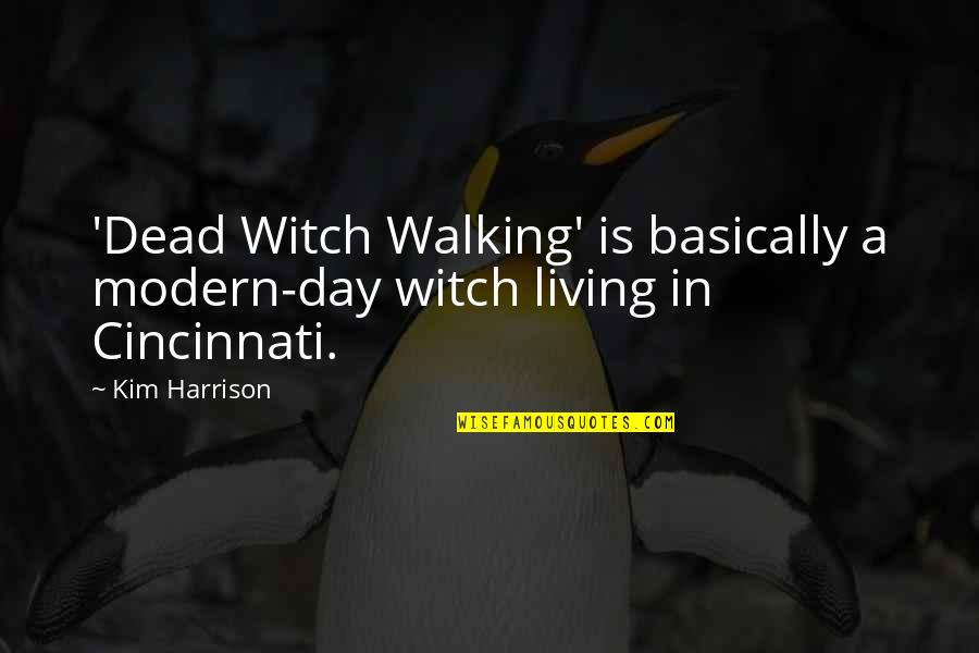 Cincinnati's Quotes By Kim Harrison: 'Dead Witch Walking' is basically a modern-day witch