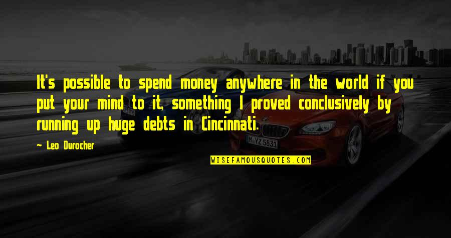 Cincinnati's Quotes By Leo Durocher: It's possible to spend money anywhere in the