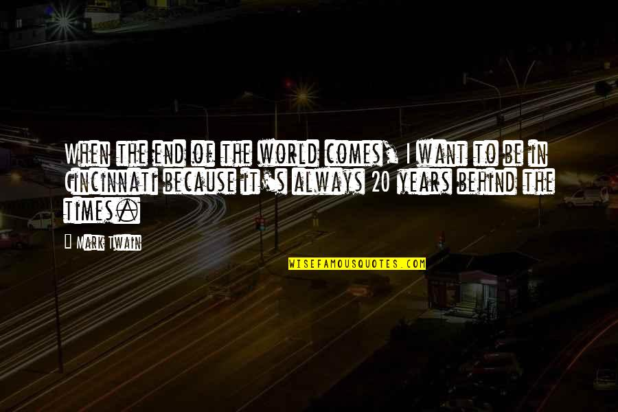Cincinnati's Quotes By Mark Twain: When the end of the world comes, I