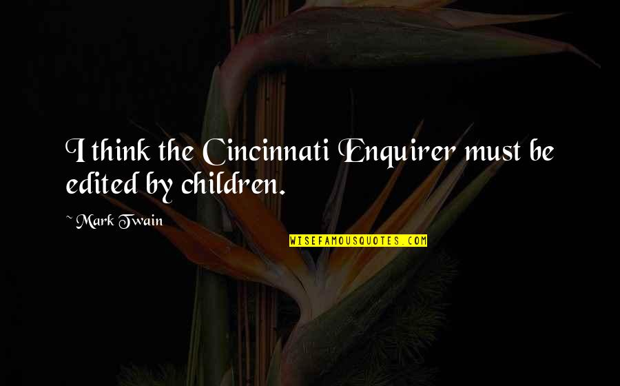 Cincinnati's Quotes By Mark Twain: I think the Cincinnati Enquirer must be edited