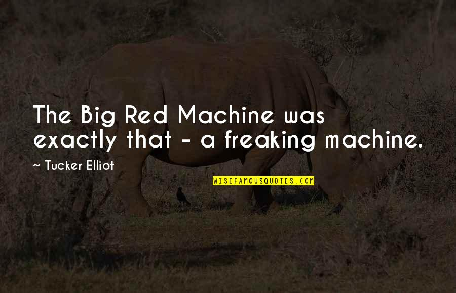 Cincinnati's Quotes By Tucker Elliot: The Big Red Machine was exactly that -