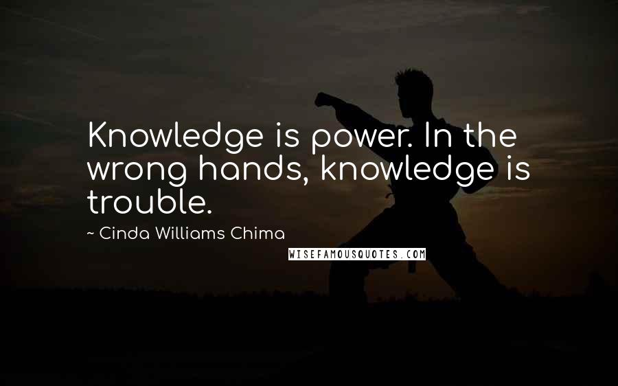 Cinda Williams Chima quotes: Knowledge is power. In the wrong hands, knowledge is trouble.