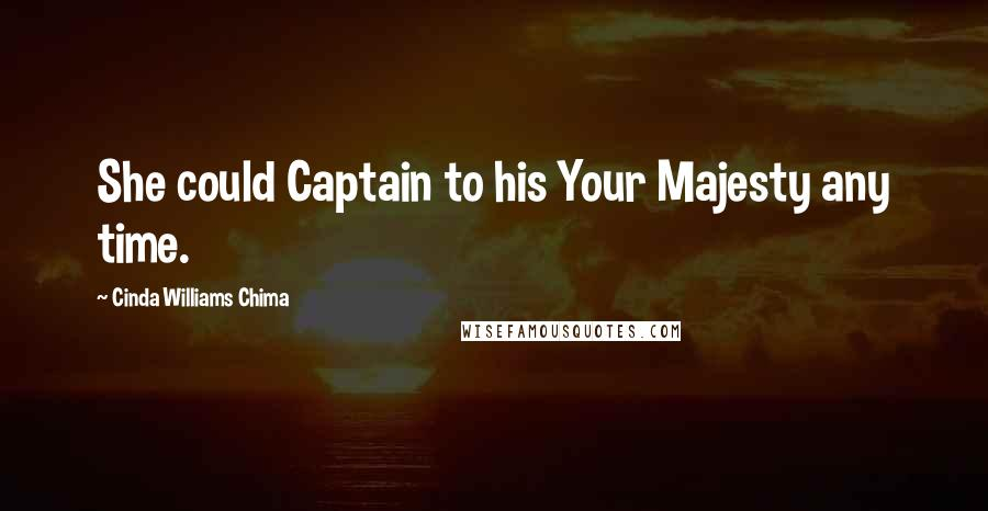 Cinda Williams Chima quotes: She could Captain to his Your Majesty any time.