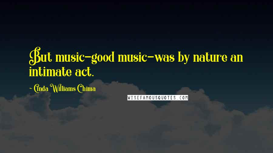 Cinda Williams Chima quotes: But music-good music-was by nature an intimate act.