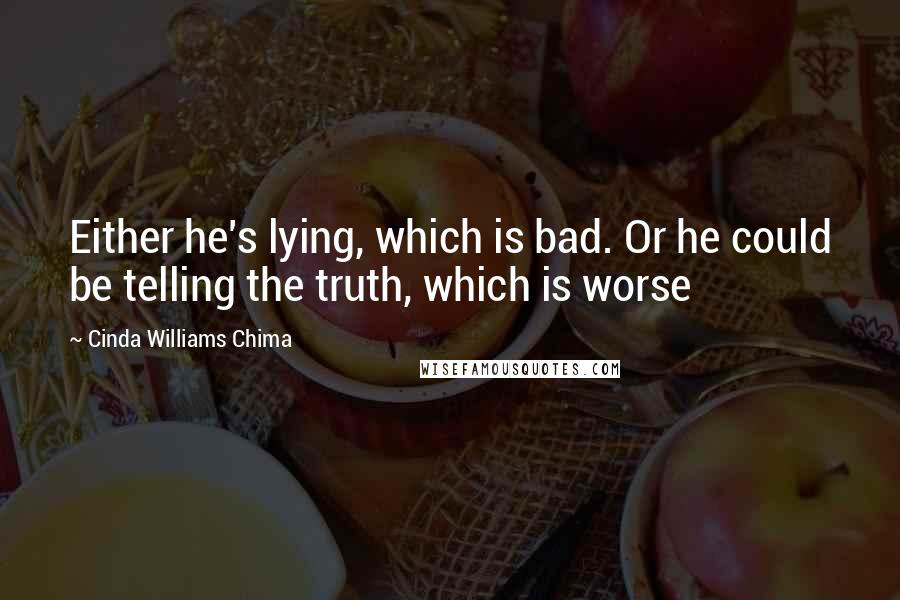 Cinda Williams Chima quotes: Either he's lying, which is bad. Or he could be telling the truth, which is worse