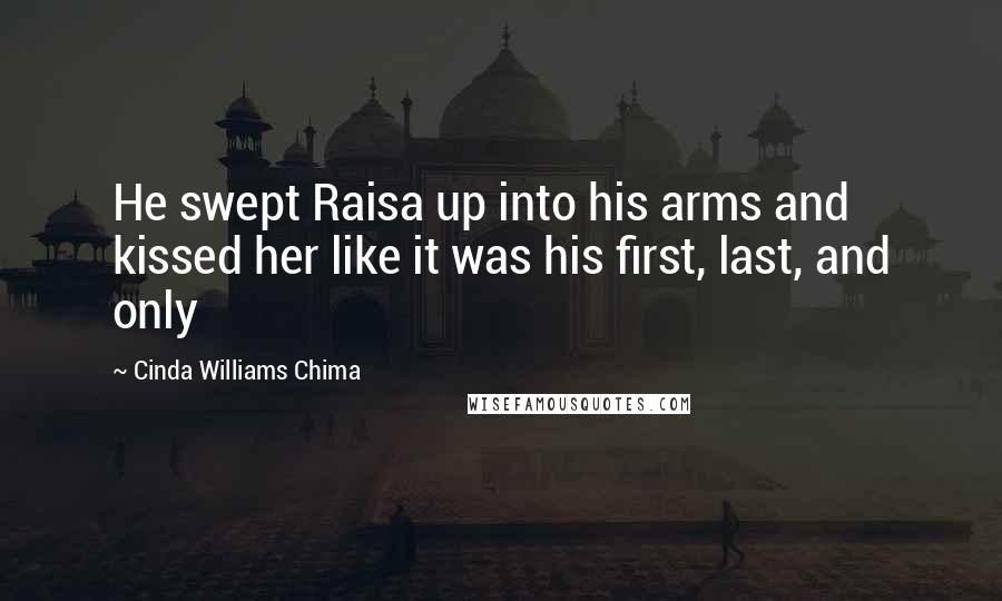 Cinda Williams Chima quotes: He swept Raisa up into his arms and kissed her like it was his first, last, and only